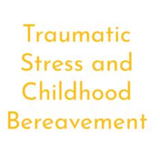 Traumatic stress and childhood bereavement