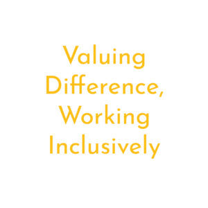Valuing difference, working inclusively